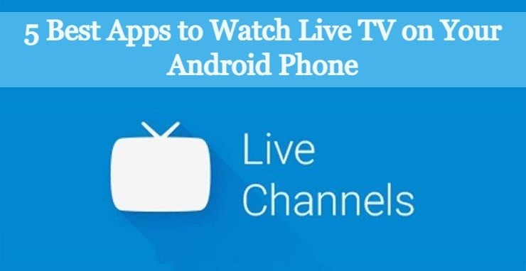 5 Best Android Apps to Watch Live TV on Your Android Phone